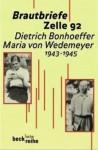 Brautbriefe Zelle 92: Dietrich Bonhoeffer, Maria von Wedemeyer 1943-45 - Dietrich Bonhoeffer, Maria von Wedemeyer