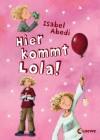 Hier kommt Lola! - Isabel Abedi