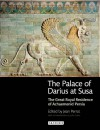 The Palace of Darius at Susa: The Great Royal Residence of Achaemenid Persia - Jean Perrot, John Curtis
