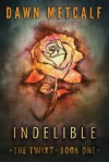 Indelible (The Twixt - Book 1) - Dawn Metcalf