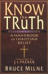 Know the Truth: A Handbook of Christian Belief - Bruce Milne, J.I. Packer