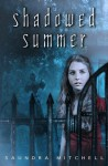 Shadowed Summer - Saundra Mitchell