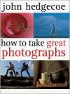 How To Take Great Photographs - John Hedgecoe