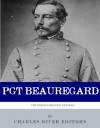 The First Confederate Hero: The Life and Career of P.G.T. Beauregard - Charles River Editors