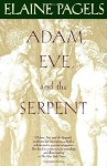 Adam, Eve, and the Serpent: Sex and Politics in Early Christianity - Elaine Pagels
