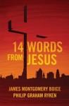 14 Words from Jesus - James Montgomery Boice, Philip G. Ryken