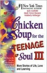 Chicken Soup for the Teenage Soul III: More Stories of Life, Love and Learning - Jack Canfield, Kimberly Kirberger, Mark Hansen, Mark Victor Hansen
