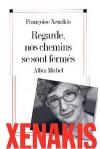 Regarde, Nos Chemins Se Sont Fermes - Françoise Xenakis