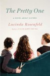 The Pretty One: A Novel about Sisters - Lucinda Rosenfeld