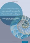 Complementary, Alternative, and Integrative Interventions for Mental Health and Aging: Research and Practice - Helen Lavretsky, Martha Sajatovic, Charles Reynolds