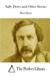 Sally Dows and Other Stories - Bret Harte, The Perfect Library