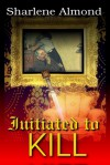 Initiated to Kill - Sharlene Almond