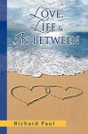 Love, Life & in Between - Richard Paul