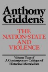 The Nation-State and Violence: Volume 2 of 'A Contemporary Critique of Historical Materialism' (Contemporary Critique of Historical Materialism, Vol 2) - Anthony Giddens