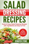 Salad Dressing Recipes: Quick & Easy Salad Dressing Recipes with Ingredients are Easy to Find - Jennifer Stone