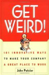 Get Weird! 101 Innovative Ways to Make Your Company a Great Place to Work - John Putzier