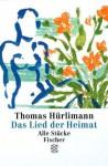 Das Lied der Heimat. Alle Stücke. - Thomas Hürlimann