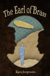 The Earl of Brass: Book One of the Ingenious Mechanical Devices - Kara Jorgensen