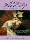 A Lady Raised High: A Novel of Anne Boleyn - Laurien Gardner