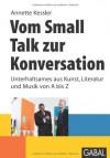 Vom Small Talk zur Konversation: Unterhaltsames aus Kunst, Literatur und Musik von A bis Z - Annette Kessler, Timo Wuerz