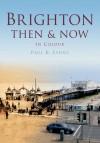 Brighton & Hove Then & Now - Paul K. Lyons