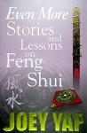 Even More Stories and Lessons on Feng Shui - Joey Yap