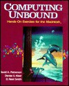 Computing Unbound : Hands-On-Exercises for the Macintosh With Two Optional Exercises for the IBM PC/With Disk - David A. Patterson