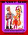 The Groovy Granny: Poems For The Young And The Young At Heart - Heather Grace Stewart