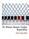 The Rrlations Between Freedom Responsibility - Arthur Twining Hadley
