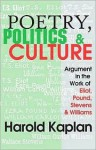 Poetry, Politics, & Culture: Argument in the Work of Eliot, Pound, Stevens, and Williams - Harold Kaplan