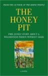 The Honey Pit: Phil Jones' Story about a Wilderness Prison Without Bar - Phil Jones