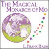 The Magical Monarch of Mo - L. Frank Baum, Frank L. Baum
