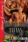 Love Under Three Titans [Lusty, Texas 8] (Siren Publishing Menage Everlasting) - Morgan Ashbury, Cara Covington