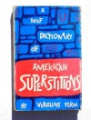 A brief dictionary of American superstitions - Vergilius Ture Anselm Ferm