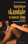 Największe skandale w świecie filmu. 18 historii dozwolonych od 18 lat - Przemysław Słowiński