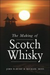The Making of Scotch Whisky: A History of the Scotch Whiskey Distilling Industry - Joel Ed. Moss, John R. Hume