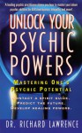 Unlock Your Psychic Powers: Mastering One's Psychic Potential - Richard Lawrence