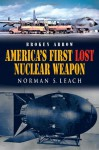 Broken Arrow: America's First Lost Nuclear Weapon - Norman Leach