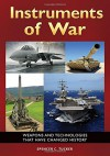 Instruments of War: Weapons and Technologies That Have Changed History - Spencer C. Tucker