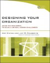 Designing Your Organization: Using the Star Model to Solve 5 Critical Design Challenges [With CDROM] - Amy Kates, Jay R. Galbraith