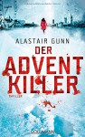 Der Adventkiller: Thriller - Alastair Gunn, Ronald Gutberlet