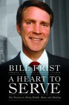 A Heart to Serve: The Passion to Bring Health, Hope, and Healing - Bill Frist