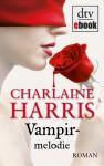 Vampirmelodie: Roman - Britta Mümmler, Charlaine Harris
