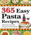 365 Easy Pasta Recipes: Delicious, Versatile Recipes for Easy Meals - Cookbook Resources