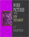 Word Pictures of the New Testament - A.T. Robertson