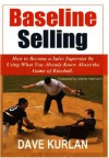 Baseline Selling - How to Become a Sales Superstar by Using What You Already Know about the Game of Baseball - Dave Kurlan, Verne Harnish