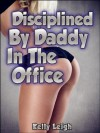 Disciplined By Daddy In The Office: A Rough, Virgin-Anal, Doubleteam Sex Encounter - Kelly Leigh