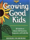 Growing Good Kids: 28 Original Activities to Enhance Self-Awareness, Compassion, and Leadership - Deb Delisle, Jim Delisle