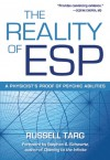 The Reality of ESP: A Physicist's Proof of Psychic Abilities - Russell Targ