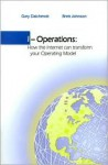I-Operations: How the Internet Can Transform Your Operating Model - Gary Daichendt, Brett Johnson